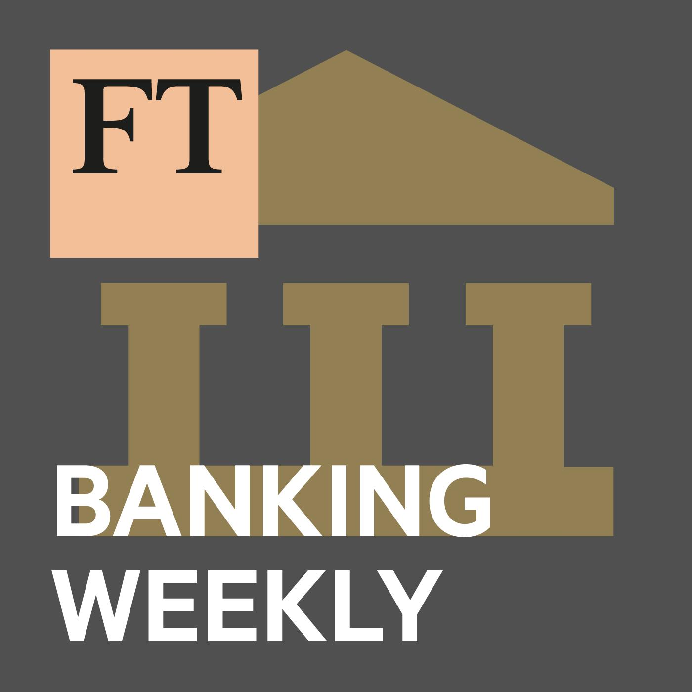 FT Banking Weekly podcast
